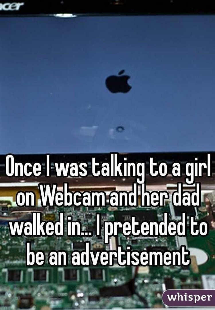 "17 People Who Have Life All Figured Out - ""Once I was talking to a girl on webcam and her dad walked in...I pretended to be an advertisement."""