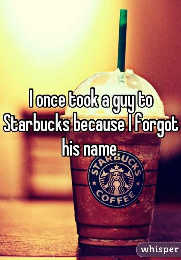 """17 People Who Have Life All Figured Out - """"I once took a guy to Starbucks because I forgot his name."""""""