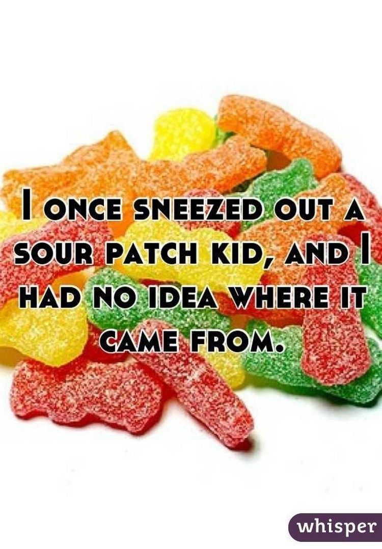 "17 People Who Have Life All Figured Out - ""I once sneezed out a Sour Patch Kid, and I had no idea where it came from."""
