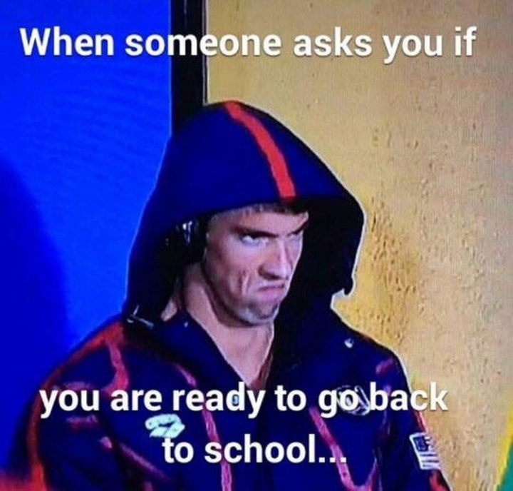 """""""When someone asks you if you are ready to go back to school..."""""""