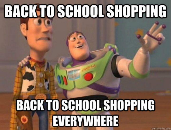 """""""Back to school shopping. Back to school shopping everywhere."""""""