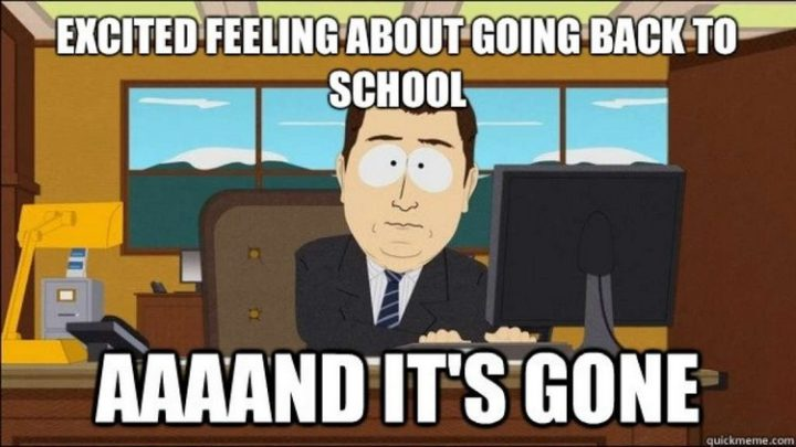 """""""Excited feeling about going back to school. Aaaand it's gone."""""""