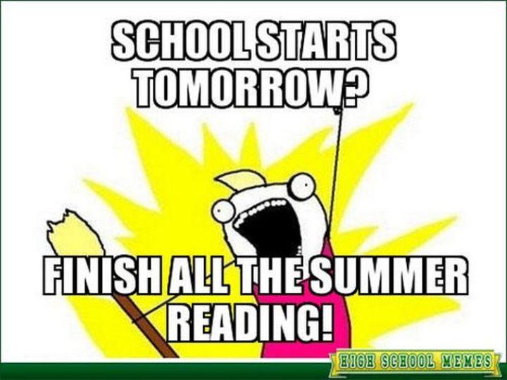 """School starts tomorrow? Finish all the summer reading!"""
