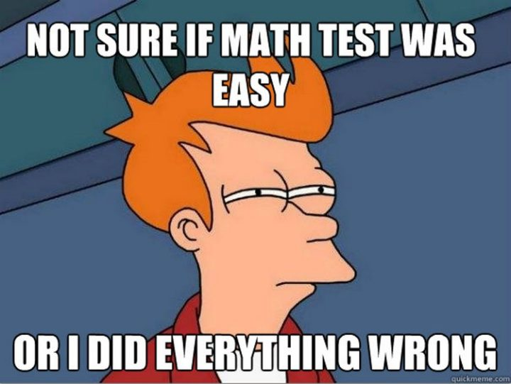 """""""Not sure if math test was easy or I did everything wrong."""""""