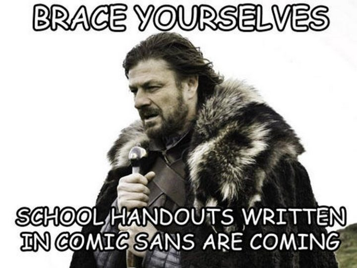 """Brace yourselves, school handouts written in comic sans are coming."""