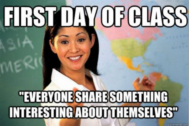 """""""The first day of class: Everybody shares something interesting about themselves."""""""