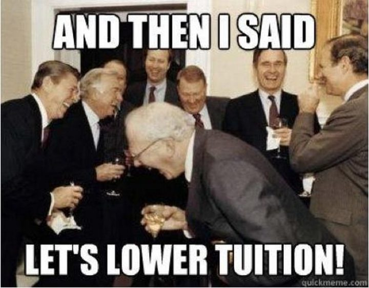 """""""And then I said, let's lower tuition!"""""""