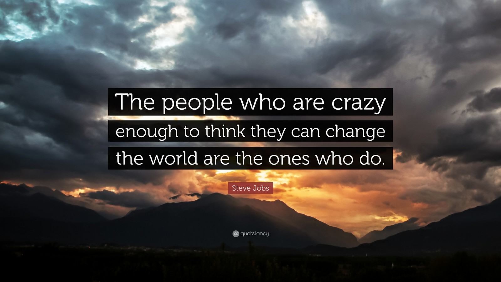 "19 Best Steve Jobs Quotes - ""The ones who are crazy enough to think they can change the world are the ones that do."""
