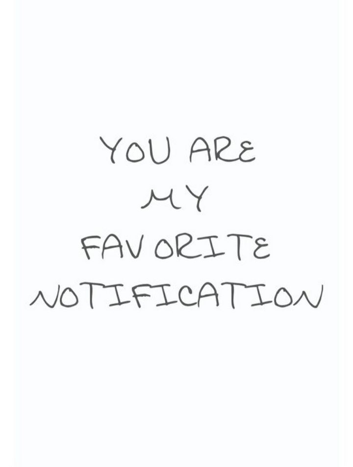 """45 Crush Quotes - """"You are my favorite notification."""""""