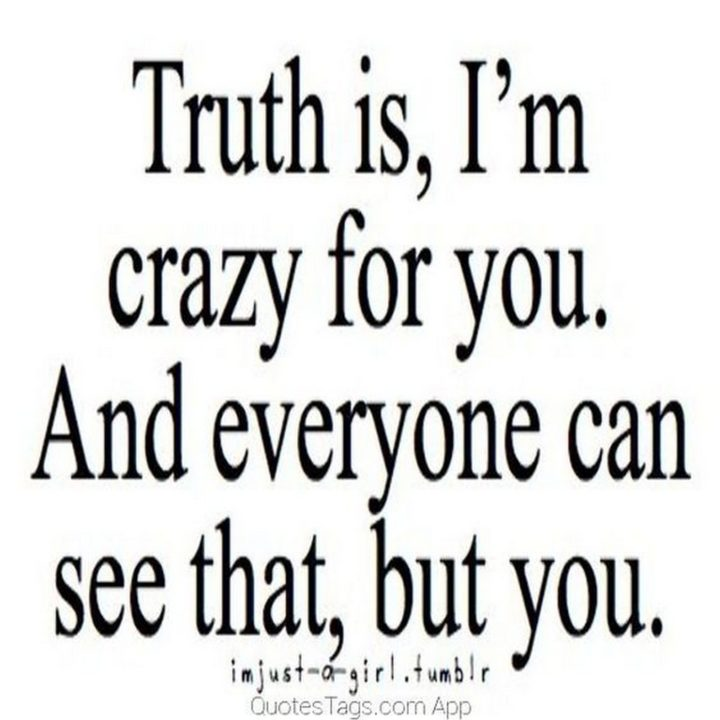 """45 Crush Quotes - """"Truth is, I'm crazy for you. And everyone can see that, but you."""""""