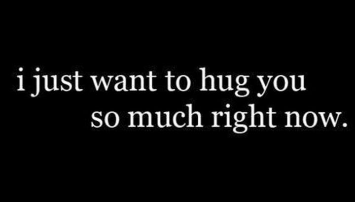"""45 Crush Quotes - """"I just want to hug you so much right now."""""""