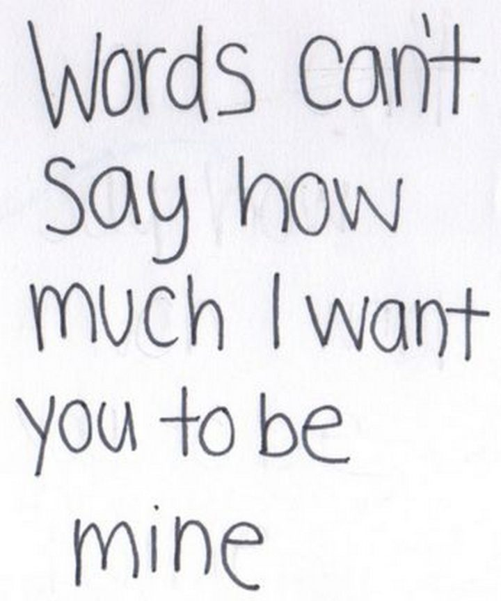 """45 Crush Quotes - """"Words can't say how much I want you to be mine."""""""