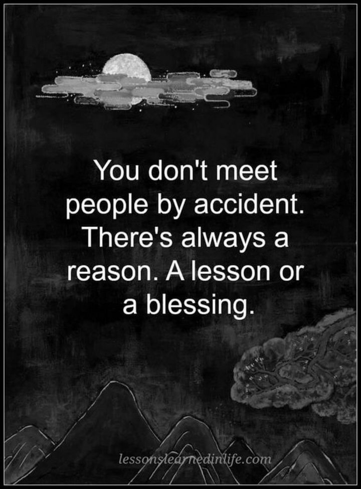 """45 Crush Quotes - """"You don't meet people by accident. There's always a reason. A lesson or a blessing."""""""