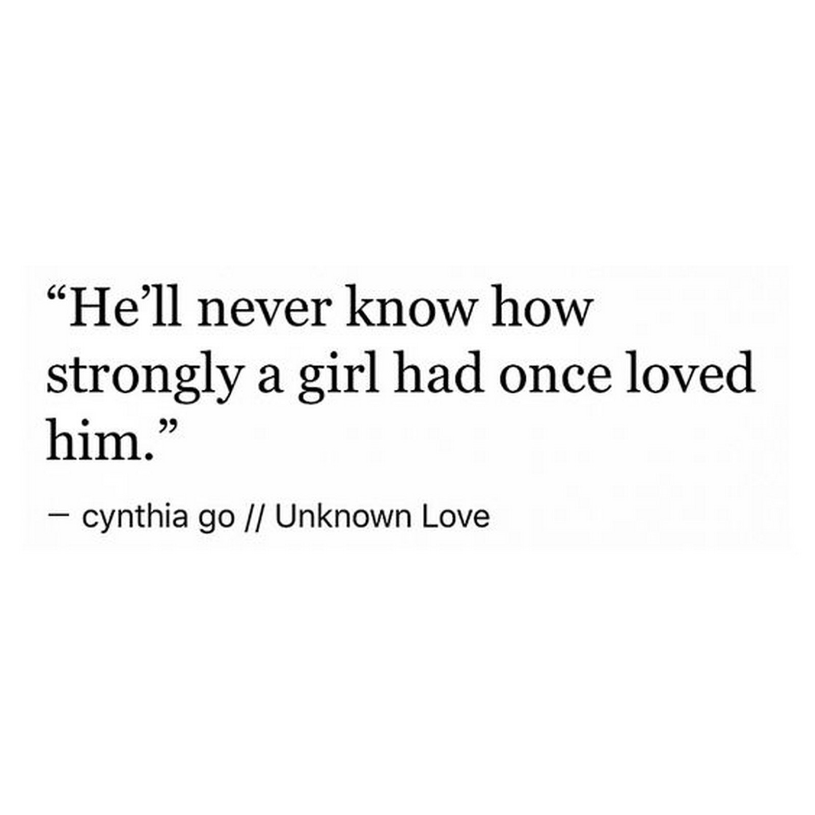 "45 Crush Quotes - ""He'll never know how strongly a girl once loved him."""