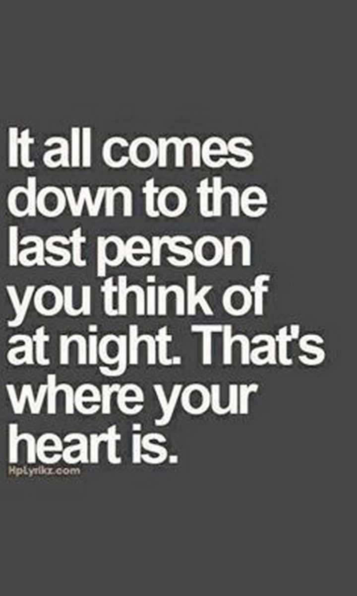 """45 Crush Quotes - """"It all comes down to the last person you think of at night. That's where your heart is."""""""