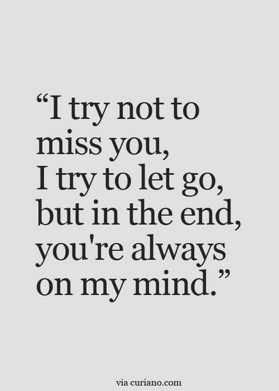 "45 Crush Quotes - ""I try not to miss you, I try to let go, but in the end, you're always on my mind."""
