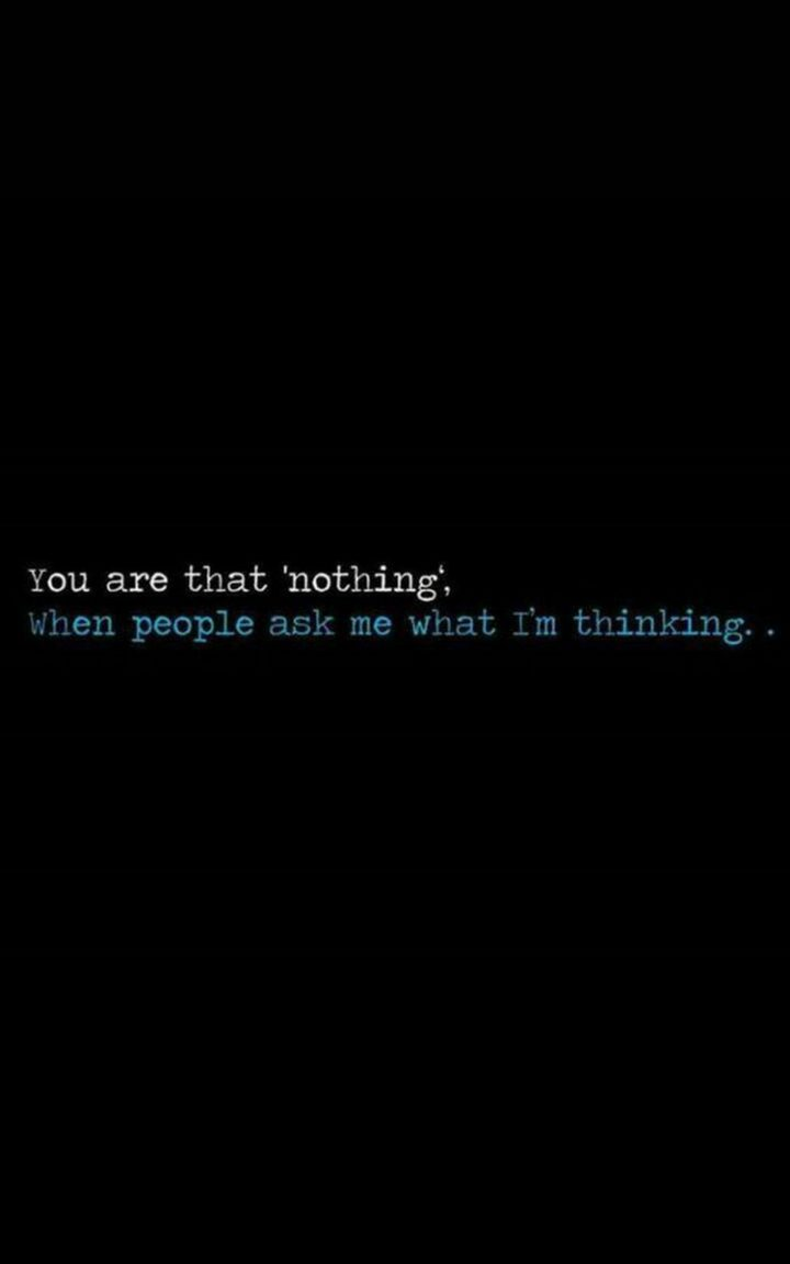"""45 Crush Quotes - """"You are that 'nothing', when people ask me what I'm thinking..."""""""