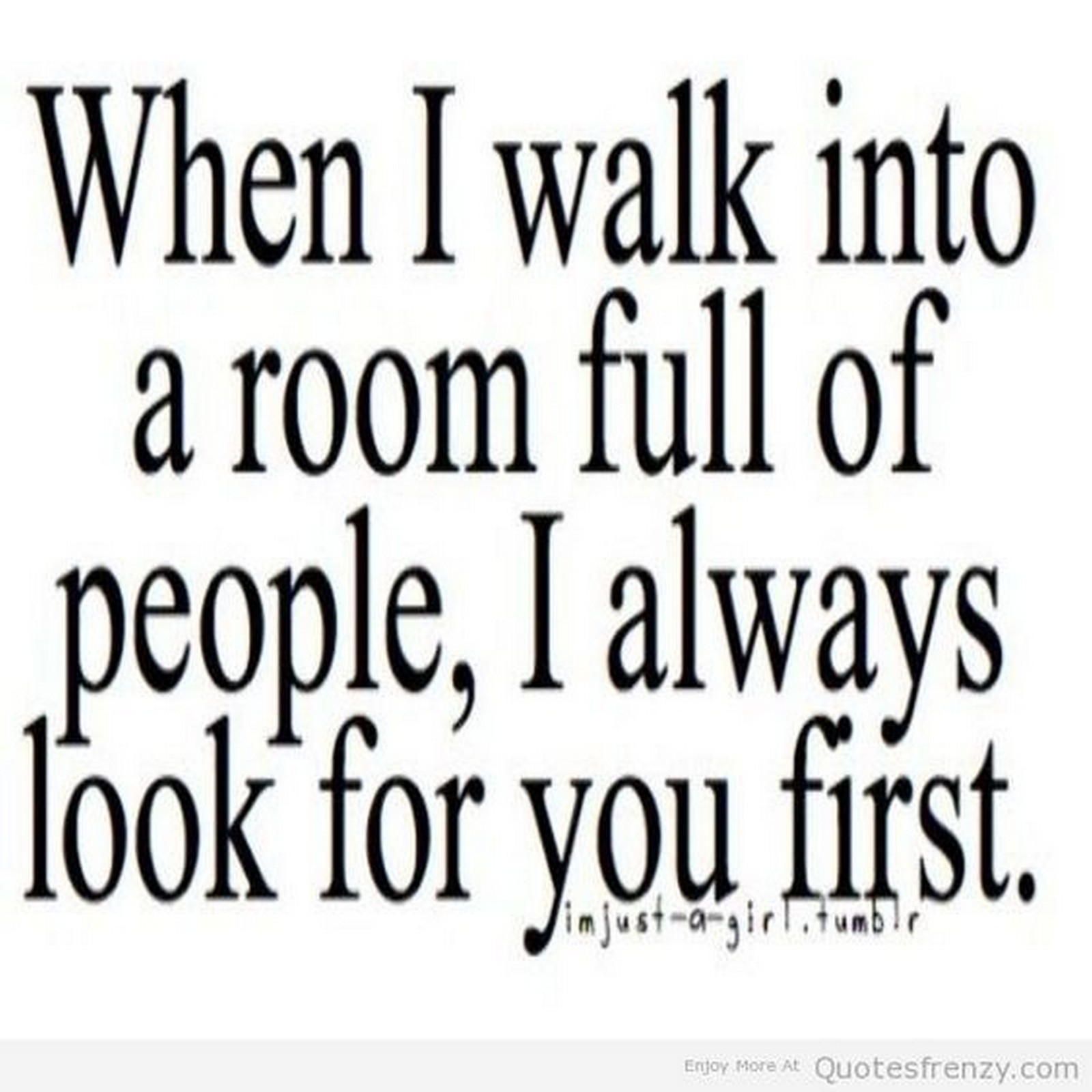 "45 Crush Quotes - ""When I walk into a room full of people, I always look for you first."""