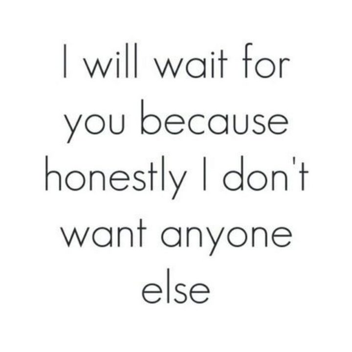 """45 Crush Quotes - """"I will wait for you because honestly I don't want anyone else."""""""