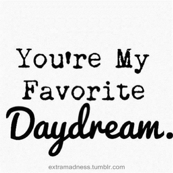 """45 Crush Quotes - """"You're my favorite daydream."""""""