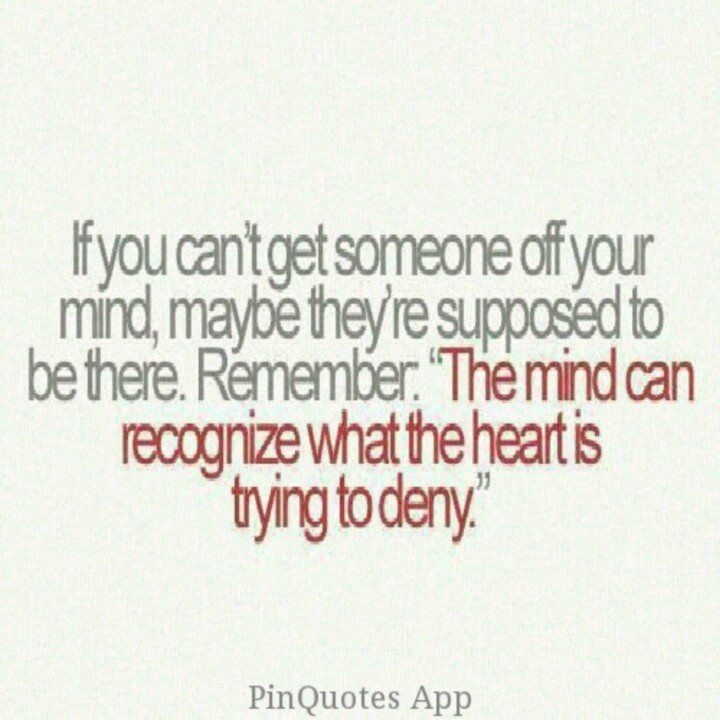 """45 Crush Quotes - """"If you can't get someone off your mind, maybe they're supposed to be there. Remember: The mind can recognize what the heart is trying to deny."""""""