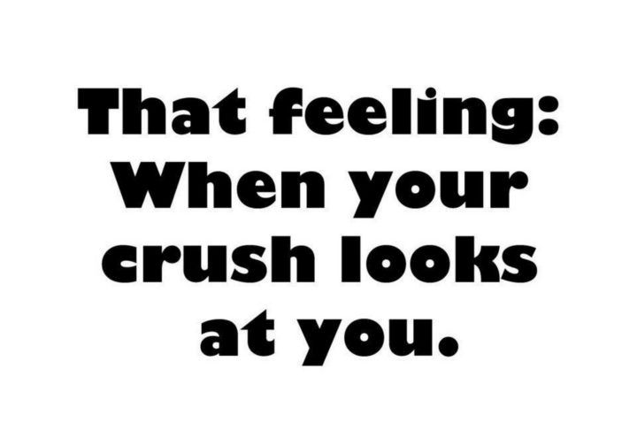 """45 Crush Quotes - """"That feeling: When your crush looks at you."""""""