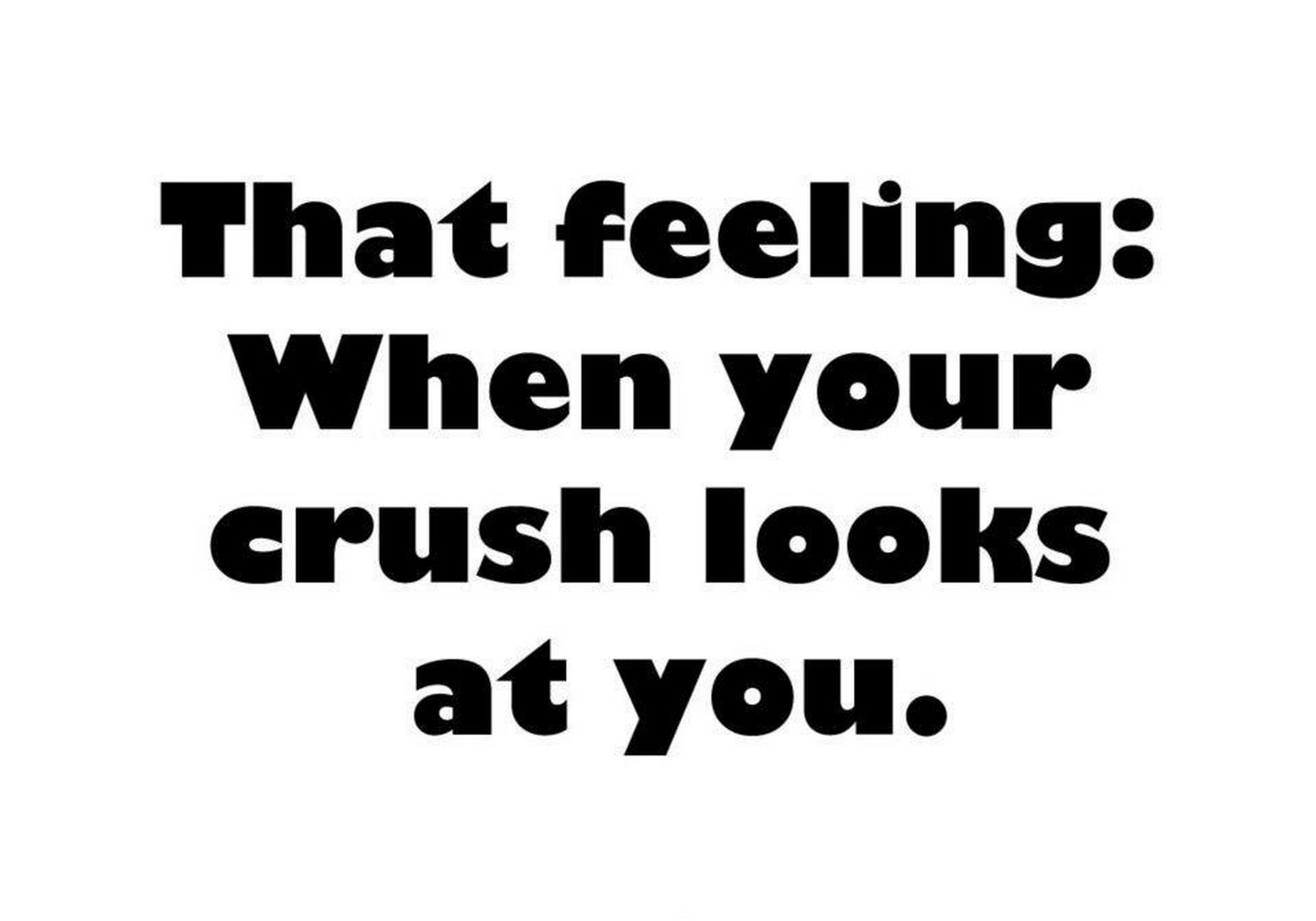 "45 Crush Quotes - ""That feeling: When your crush looks at you."""