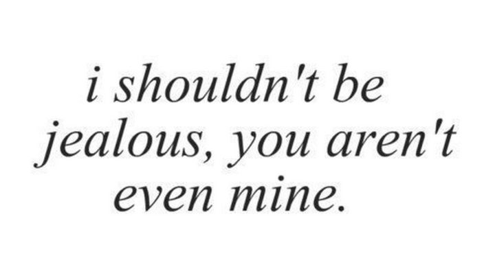 """45 Crush Quotes - """"I should be jealous, you aren't even mine."""""""