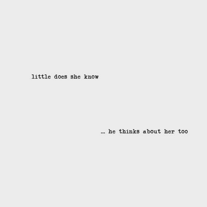 """45 Crush Quotes - """"Little does she know...he thinks about her too."""""""