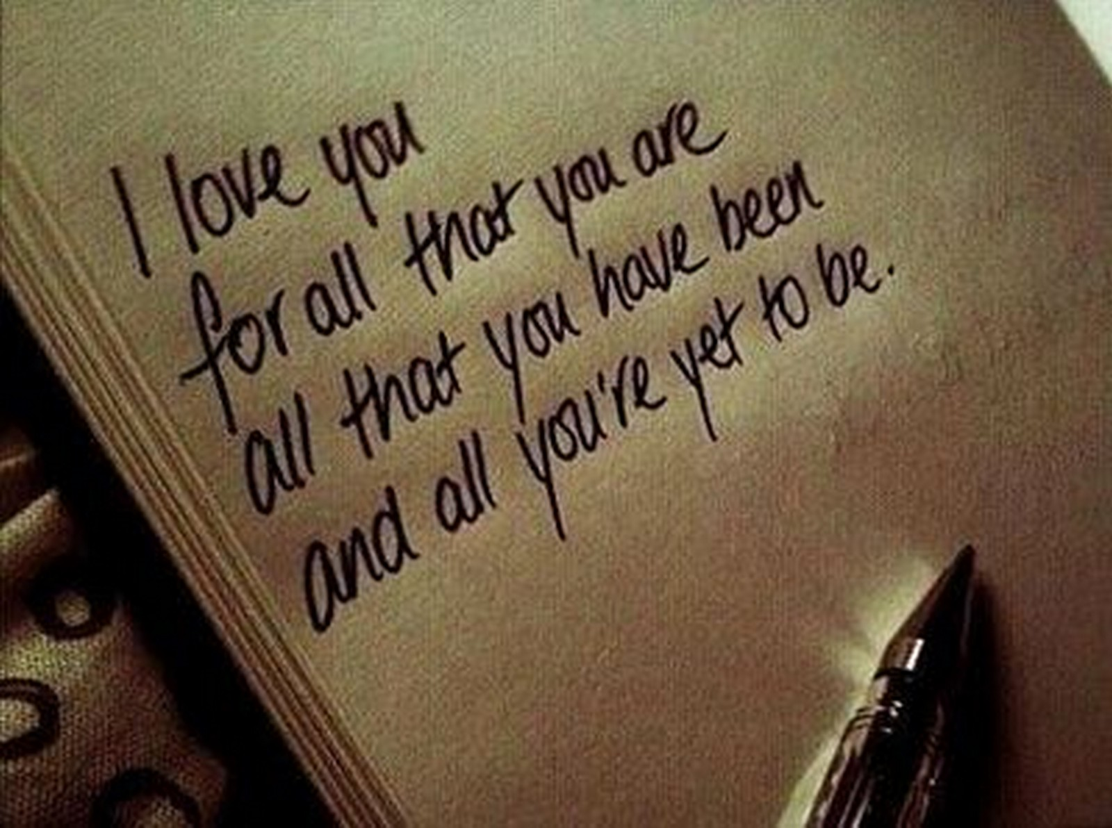 "55 Romantic Quotes - ""I love you for all that you are, all that you have been, and all you're yet to be."""