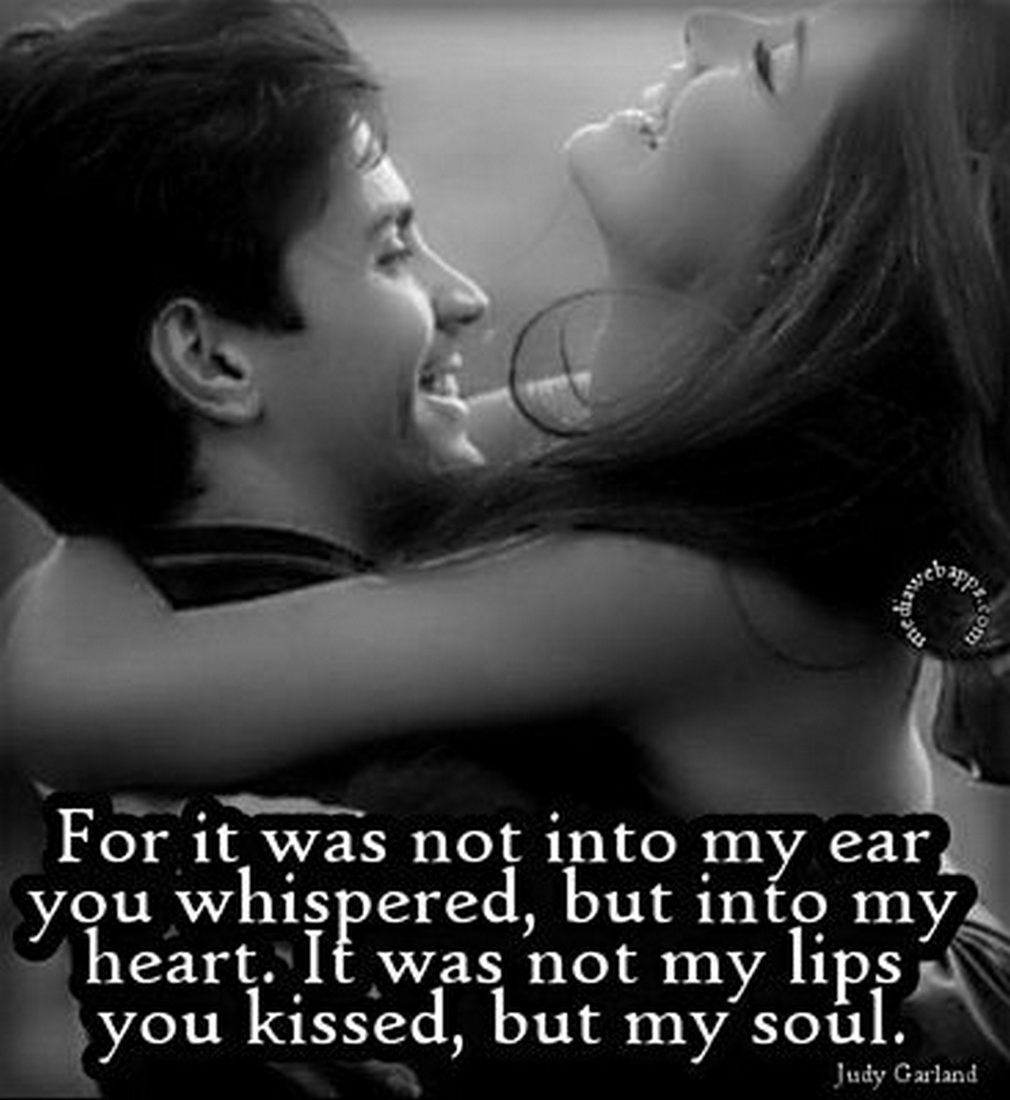"55 Romantic Quotes - ""For it was not into my ear you whispered, but into my heart. It was not my lips you kissed, but my soul."" - Judy Garland"