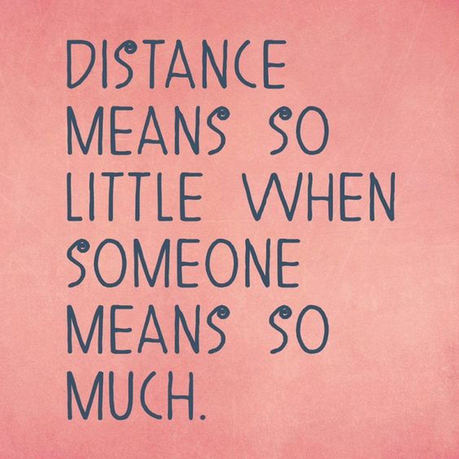 "55 Romantic Quotes - ""Distance means so little when someone means so much."""