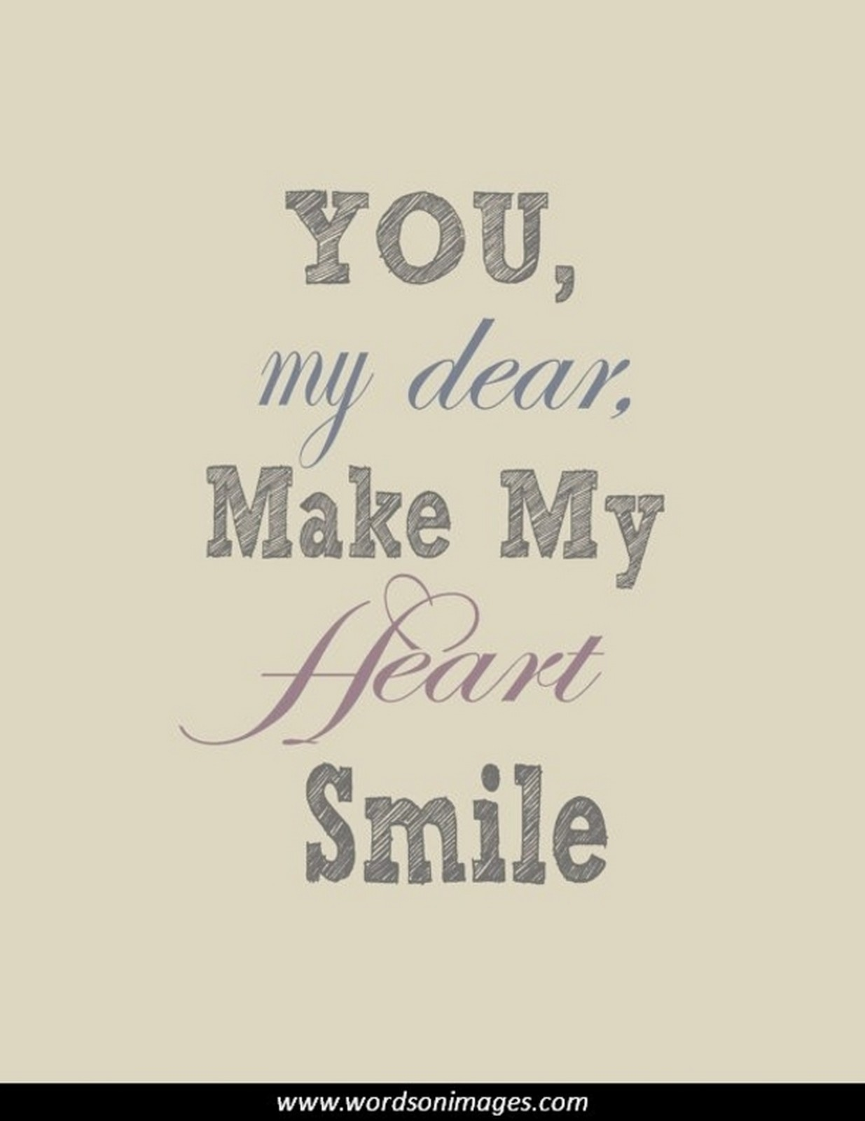"55 Romantic Quotes - ""You, my dear, make my heart smile."""