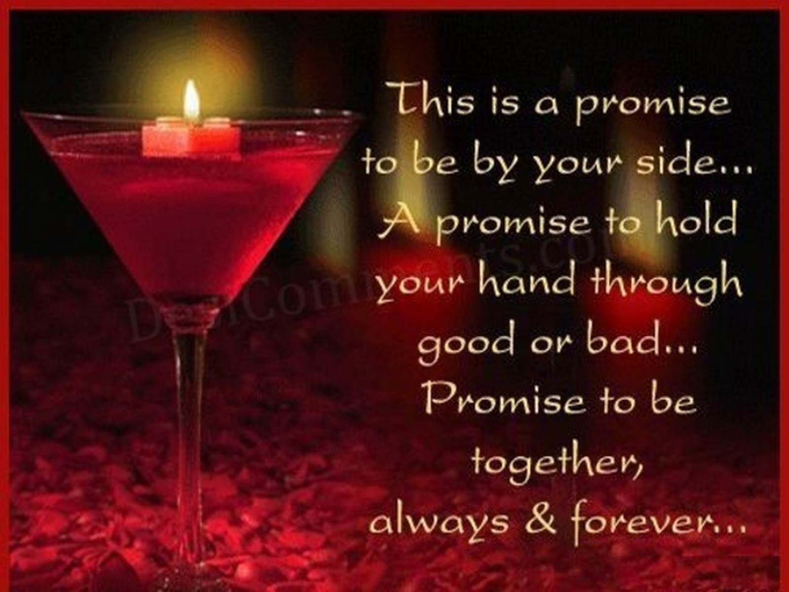 "55 Romantic Quotes - ""This is a promise to be by your side...A promise to hold your hand through good or bad...Promise to be together, always and forever..."""