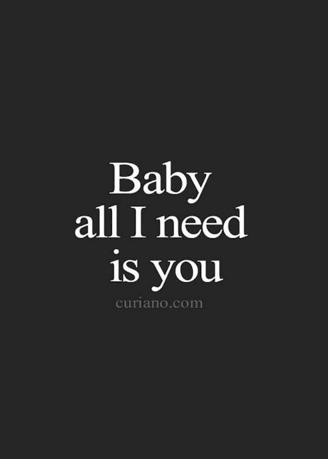 "55 Romantic Quotes - ""Baby all I need is you."""