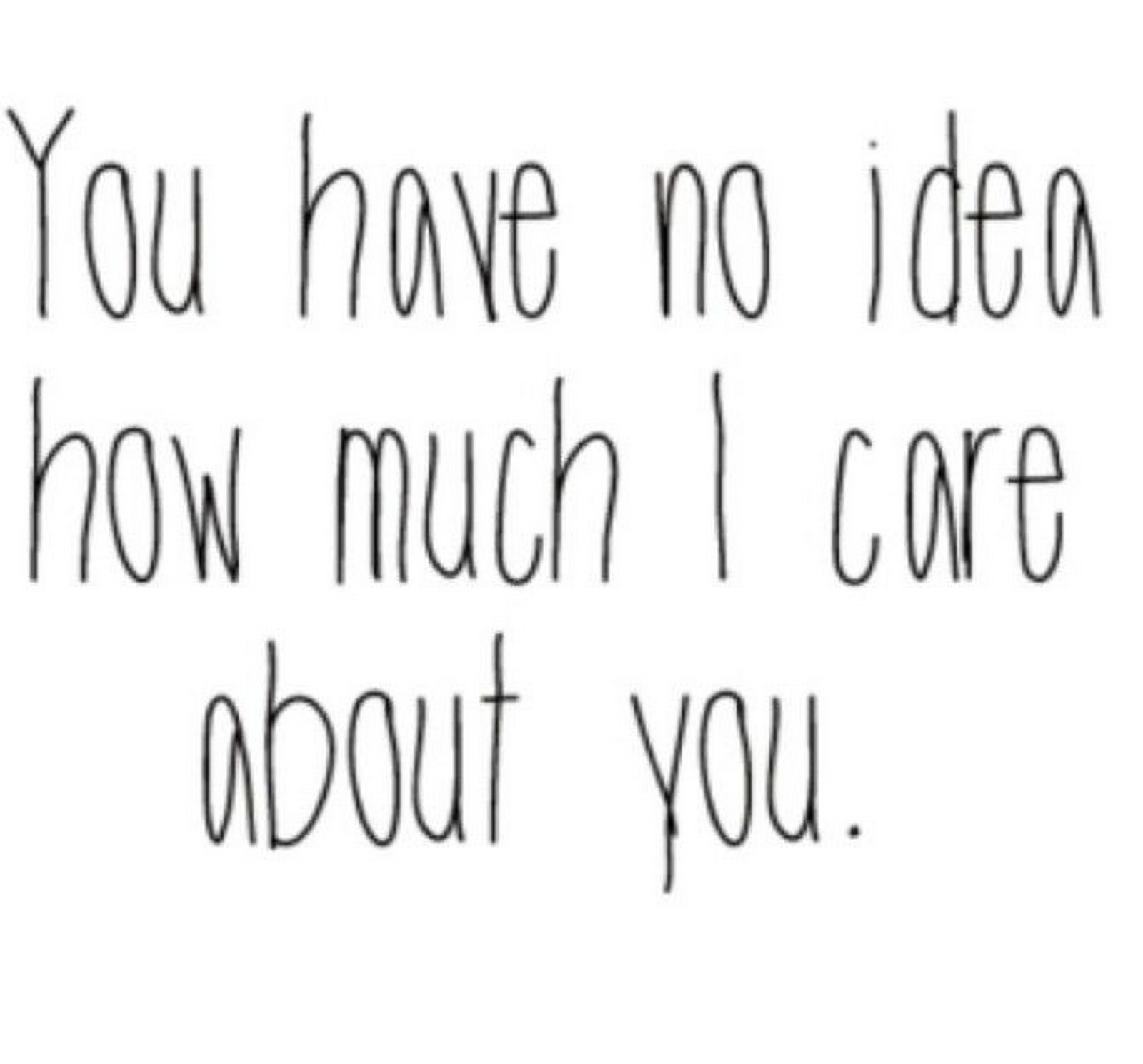 "55 Romantic Quotes - ""You have no idea how much I care about you."""
