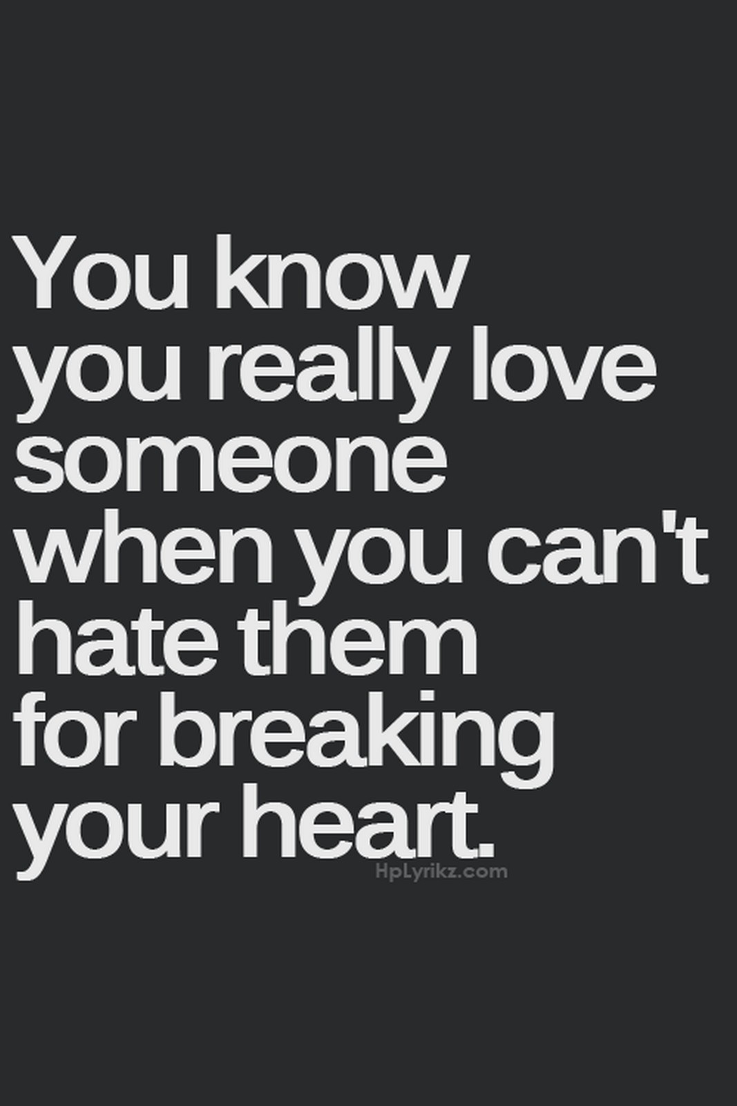 "55 Romantic Quotes - ""You know you really love someone when you can't hate them for breaking your heart."""
