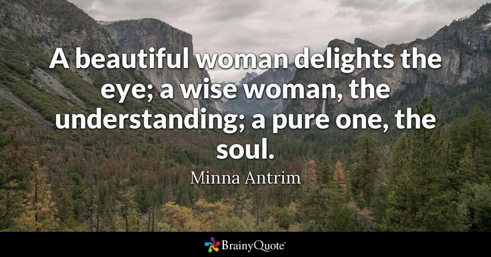 "55 Romantic Quotes - ""A beautiful woman delights the eye; a wise woman, the understanding; a pure one, the soul."" - Minna Antrim"