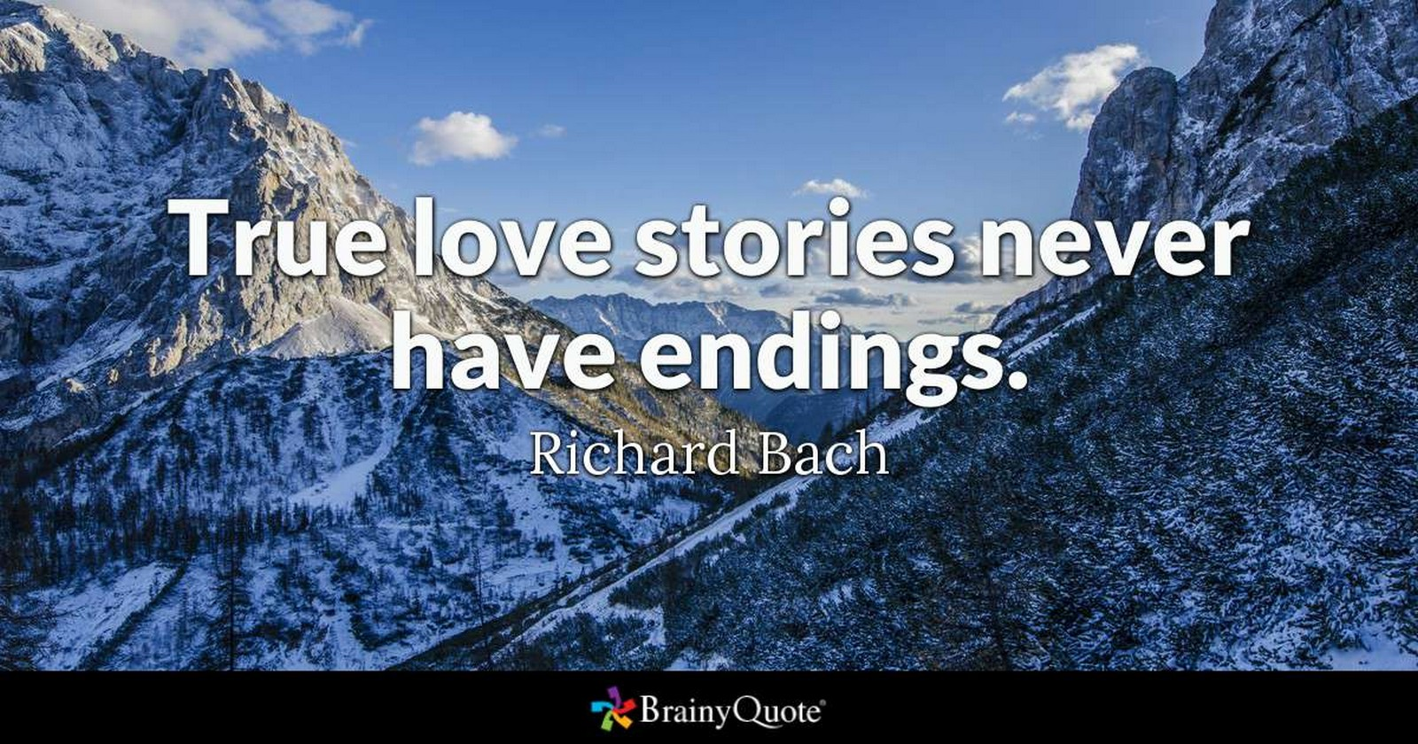 "55 Romantic Quotes - ""True love stories never have endings."" - Richard Bach"