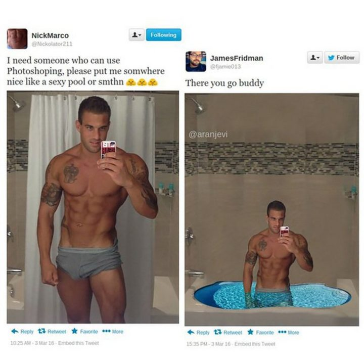 """I need someone who can use Photoshoping, please put me somewhere nice like a sexy pool."""