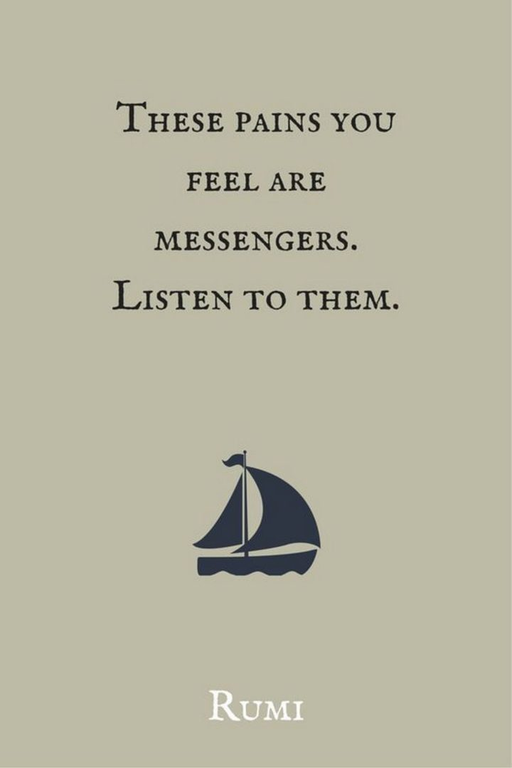 "27 Rumi Quotes - ""These pains you feel are messengers. Listen to them."" - Rumi"