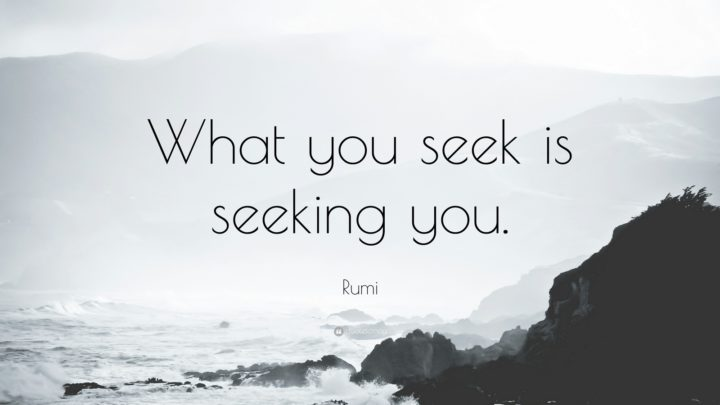 "27 Rumi Quotes - ""What you seek is seeking you."" - Rumi"