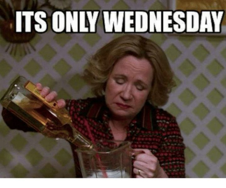 "15 Funny Wednesday Memes - ""It's only Wednesday."""