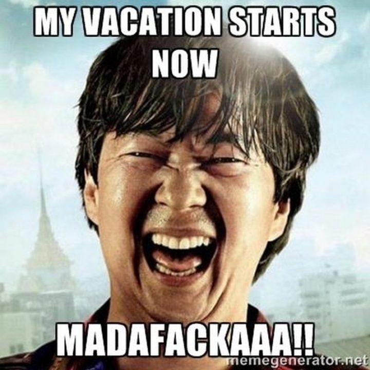 "15 Vacation Memes - ""My vacation starts now...madafackaaa!"""