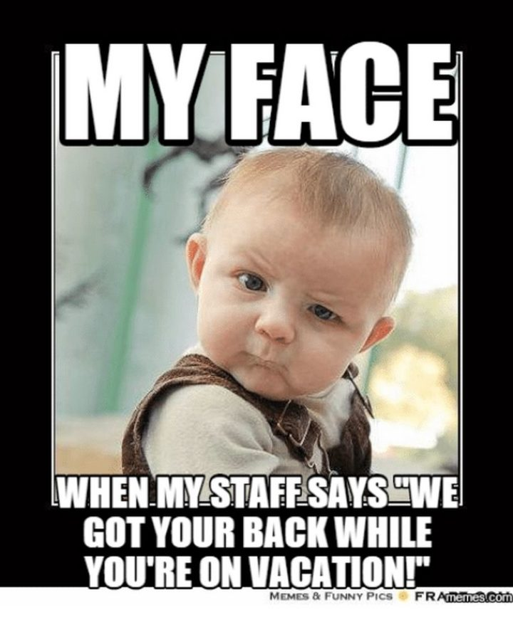 "15 Vacation Memes - ""My face when my staff says 'we got your back while you're on vacation!'"""