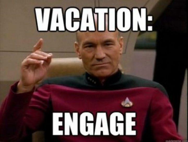 """15 Vacation Memes - """"Vacation: Engage."""""""