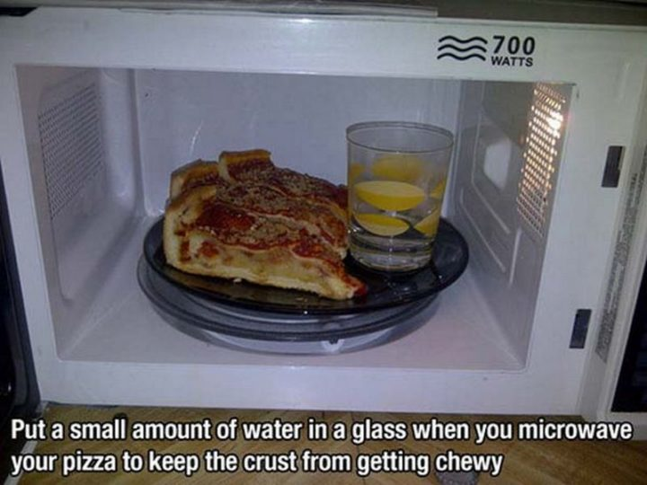 17 Kitchen Hacks - No more chewy crusts by placing a glass of water in the microwave.