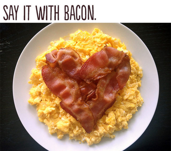 "21 Cute Ways to Say ""I Love You"" - Say it with bacon."