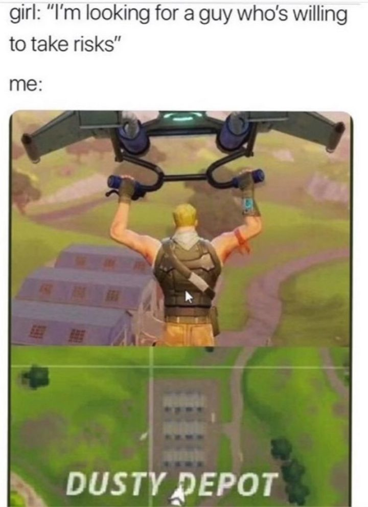"25 Fortnite Memes - ""I'm looking for a guy who's willing to take risks."""