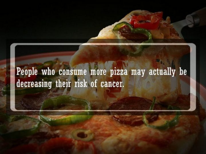 "19 Food Facts -""People who consume more pizza may actually be decreasing their risk of cancer."""